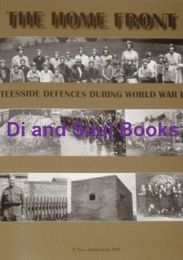 The Home Front - Teesside Defences During World War II, by Gary Green